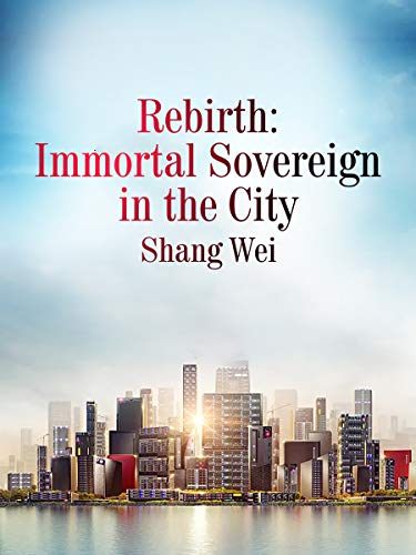 Rebirth: Immortal Sovereign in the City: Volume 1
