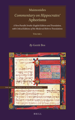 Maimonides, Commentary on Hippocrates' Aphorisms Volume 1: A New Parallel Arabic-English Edition and Translation, with Critical Editions of the Medieval Hebrew Translations