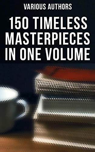 150 Timeless Masterpieces in One Volume: Moby Dick, War and Peace, Hamlet, Jane Eyre, Sons and Lovers, The Awakening, Ulysses, White Fang, Huck Finn, Walden, Dracula, Ben-Hur, The Raven…