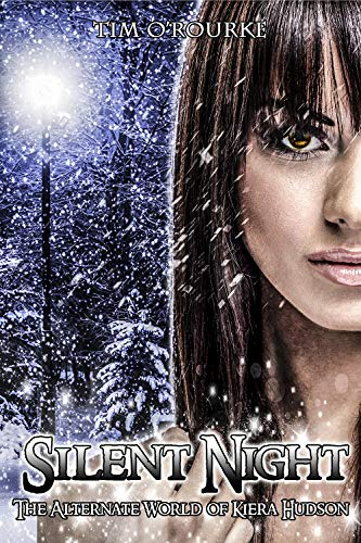 Silent Night (A Christmas Tale): The Alternate World of Kiera Hudson (The Alternate Kiera Hudson Novels Book 6)