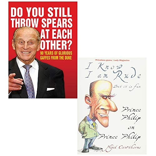 Prince Philip and Do You Still Throw Spears At Each Other Collection 2 Books Bundle (90 Years of Glorious Gaffes from the Duke (Humour) [Hardcover], I Know I am Rude, But It is Fun: The Royal Family and the World at Large - as Seen by Prince Philip)