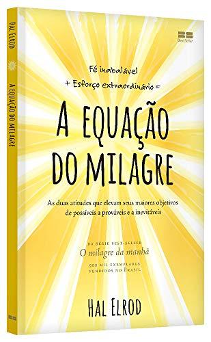 A Equacao do Milagre - As duas atitudes que elevam seus maiores objetivos de possiveis a provaveis e a invevitaveis