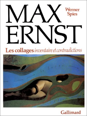 Max Ernst: Les Collages Inventaire Et Contradictions