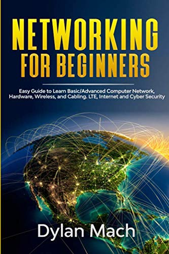 NETWORKING for Beginners: Easy Guide to Learn Basic/Advanced Computer Network, Hardware, Wireless, and Cabling. LTE, Internet and Cyber Security