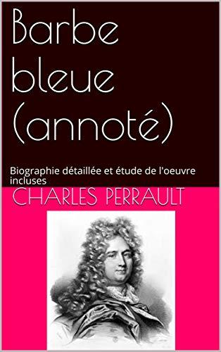Barbe bleue (annoté): Biographie détaillée et étude de l'oeuvre incluses