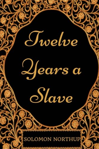 Twelve Years a Slave: By Solomon Northup : Illustrated