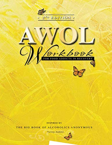 2nd Edition AWOL Workbook: For Food Addicts in Recovery