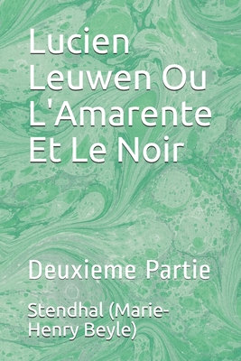 Lucien Leuwen Ou L'Amarente Et Le Noir: Deuxieme Partie