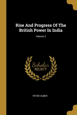 Rise And Progress Of The British Power In India; Volume 2