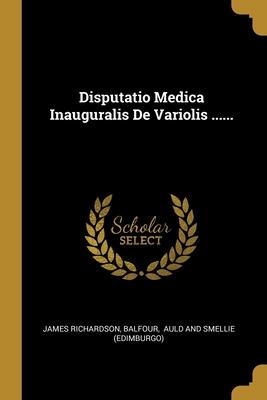 Disputatio Medica Inauguralis De Variolis ......