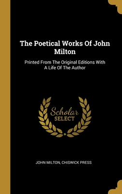 The Poetical Works Of John Milton: Printed From The Original Editions With A Life Of The Author