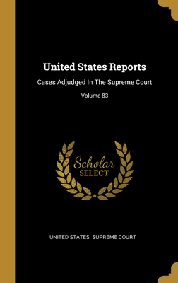 United States Reports: Cases Adjudged In The Supreme Court; Volume 83
