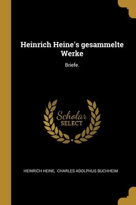 Heinrich Heine's gesammelte Werke: Briefe.