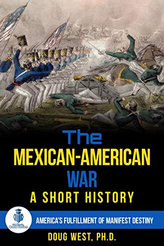 The Mexican-American War: A Short History: America's Fulfillment of Manifest Destiny (30 Minute Book Series 41)