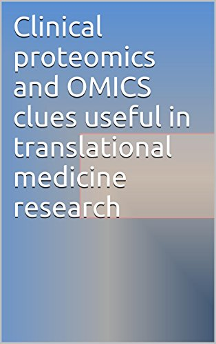 Clinical proteomics and OMICS clues useful in translational medicine research