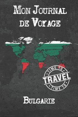 Mon Journal de Voyage Bulgarie: 6x9 Carnet de voyage I Journal de voyage avec instructions, Checklists et Bucketlists, cadeau parfait pour votre s�jour � Bulgarie et pour chaque voyageur.