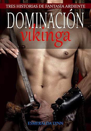 Dominación vikinga: Tres historias de ardiente fantasía: