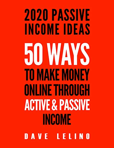 2020 Passive Income Ideas: 50 Ways To Make Money Online Through Active and Passive Income