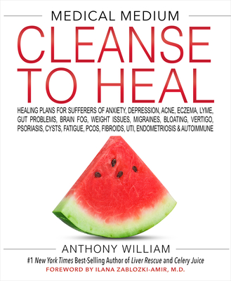Medical Medium Cleanse to Heal: Healing Plans for Sufferers of Anxiety, Depression, Acne, Eczema, Lyme, Gut Problems, Brain Fog, Weight Issues, Migraines, Bloating, Vertigo, Psoriasis, Cysts, Fatigue, Pcos, Fibroids, Uti, Endometriosis & Autoimmune