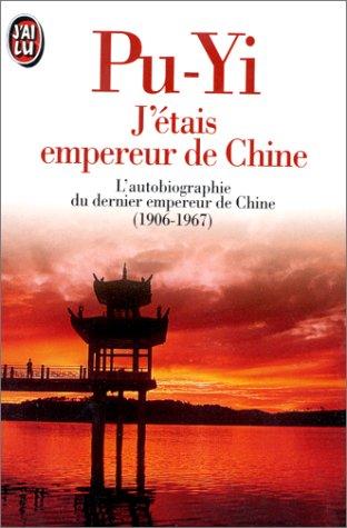 J'étais Empereur De Chine: L'autobiographie Du Dernier Empereur De Chine (1906 1967)