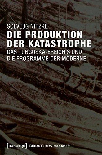 Die Produktion der Katastrophe: Das Tunguska-Ereignis und die Programme der Moderne