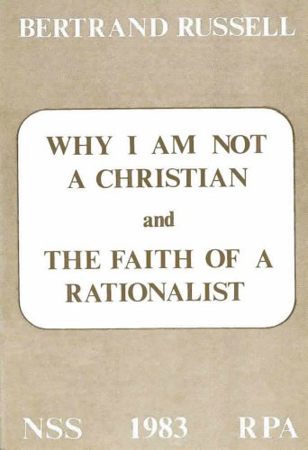 Why I Am Not a Christian & The Faith of a Rationalist