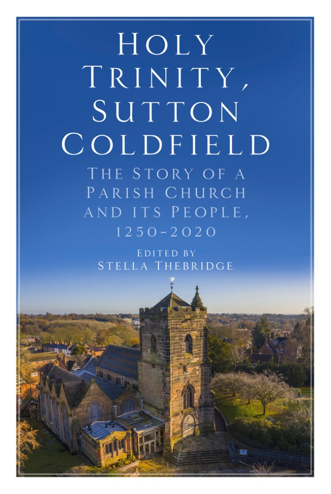 Holy Trinity, Sutton Coldfield: The Story of a Parish Church and its People, 1250-2020