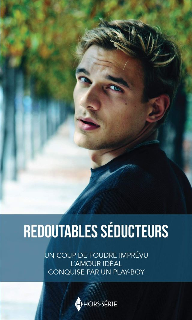 Redoutables séducteurs : Un coup de foudre imprévu - L'amour idéal - Conquise par un play-boy