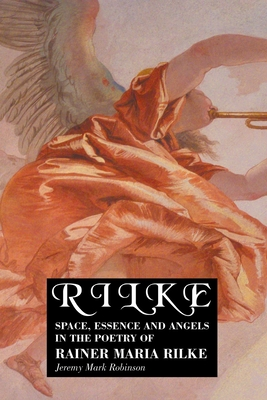 Rilke: Space, Essence and Angels in the Poetry of Rainer Maria Rilke