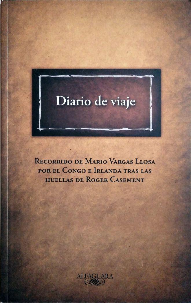 Diario de viaje. Recorrido de Mario Vargas Llosa por el Congo e Irlanda tras las huellas Roger Casement