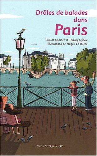 Droles de balades dans paris: 26 balades originales, géniales et saugrenues pour les enfants de 7 ans et demi à 107 ans trois quar