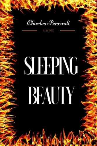 Sleeping Beauty: By Charles Perrault - Illustrated