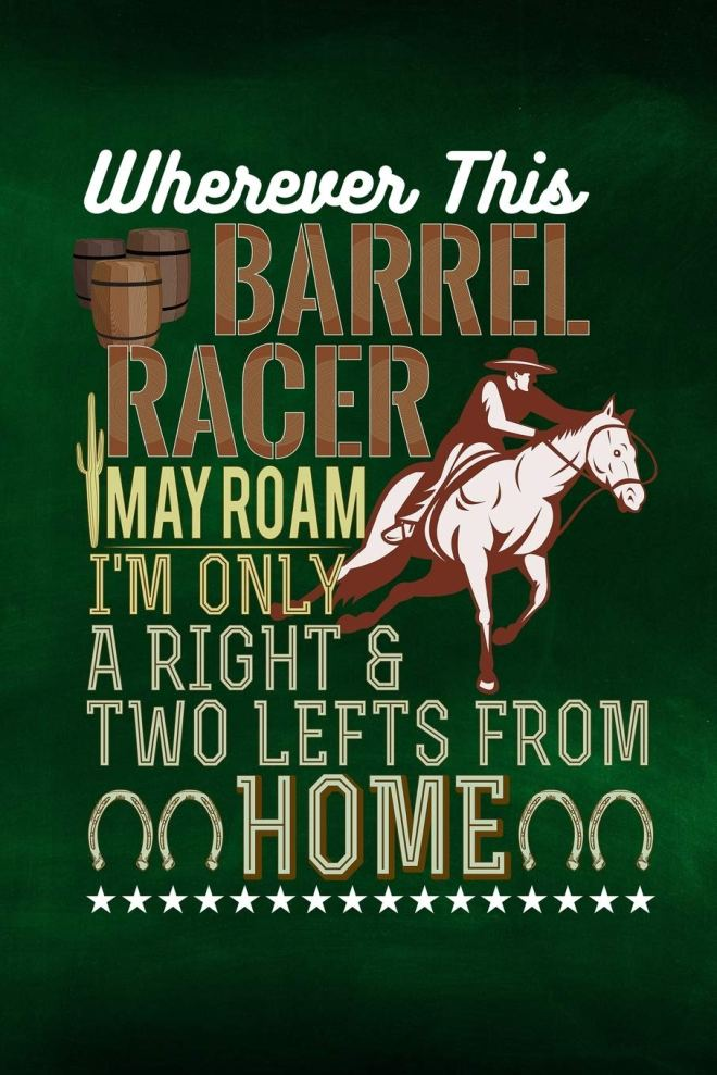 Wherever This Barrel Racer May Roam I'm Only A Right And Two Lefts From Home: Horse Notebook Journal for Women and Girls to Write In Teen Writing and Drawing Book Diary 6x9 120 pages Lined Interior