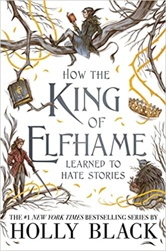 How the King of Elfhame Learned to Hate Stories (The Folk of the Air, #4)