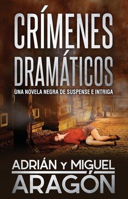 Cr�menes Dram�ticos: Una novela negra de suspense e intriga