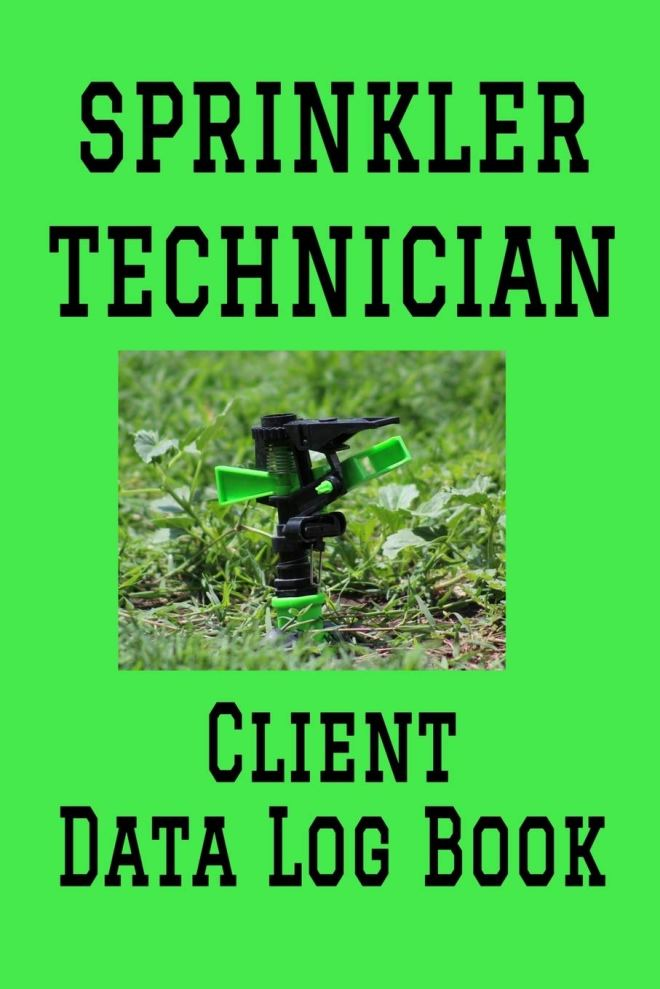 """Sprinkler Technician Client Data Log Book: 6"""" x 9"""" Professional Sprinkler Irrigation Repair & Installation Client Tracking Address & Appointment Book ... Personal Customer Information (157 Pages)"""