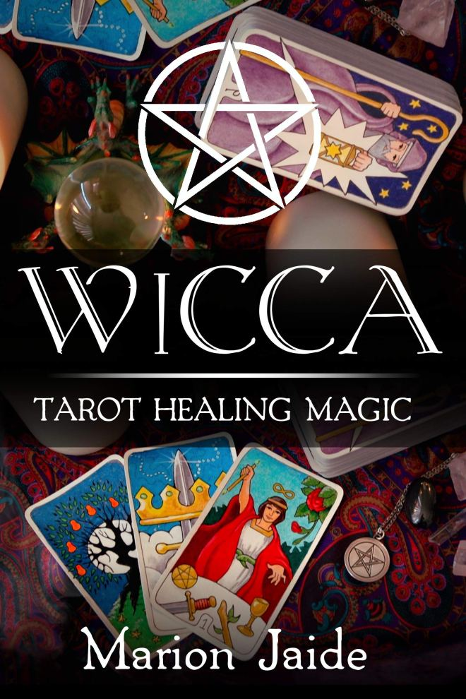 Wicca: Tarot Healing Magic: A Wiccan Beginner's Practical Guide to Casting Healing Magic with Tarot Cards (Wicca Healing Magic for Beginners Book 4)