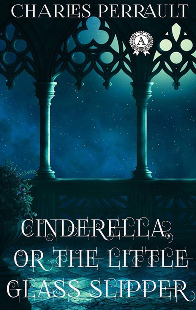 Charles Perrault - Cinderella Or The Little Glass Slipper