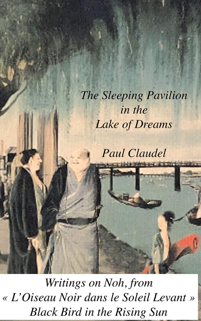 """The Sleeping Pavilion in the Lake of Dreams: Paul Claudel's writings on Noh theatre: An English translation from the """"L'Oiseau Noir dans le Soleil Levant"""""""