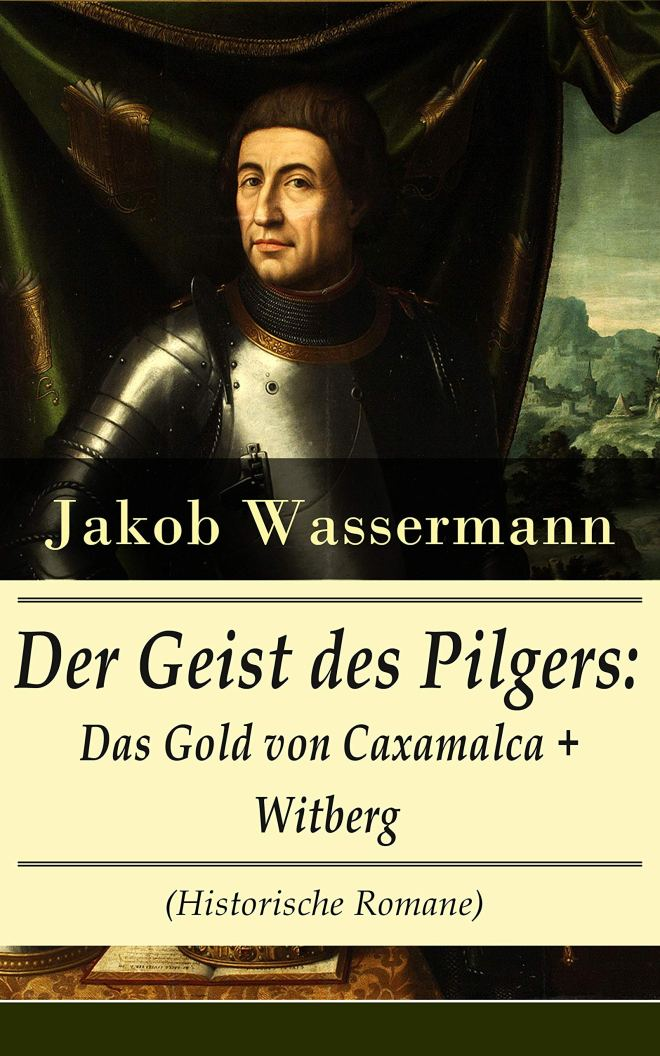 Der Geist des Pilgers: Das Gold von Caxamalca + Witberg (Historische Romane): Eroberung des Landes Peru