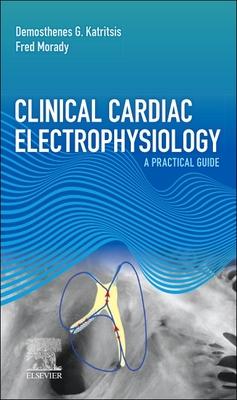 Clinical Cardiac Electrophysiology - E-Book: A Practical Guide