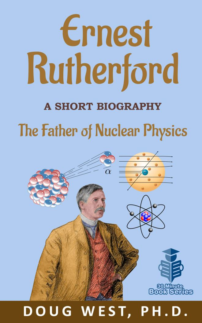 Ernest Rutherford: A Short Biography: The Father of Nuclear Physics (30 Minute Book Series 34)