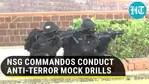 NSG COMMANDOS CONDUCT ANTI-TERROR MOCK DRILLS