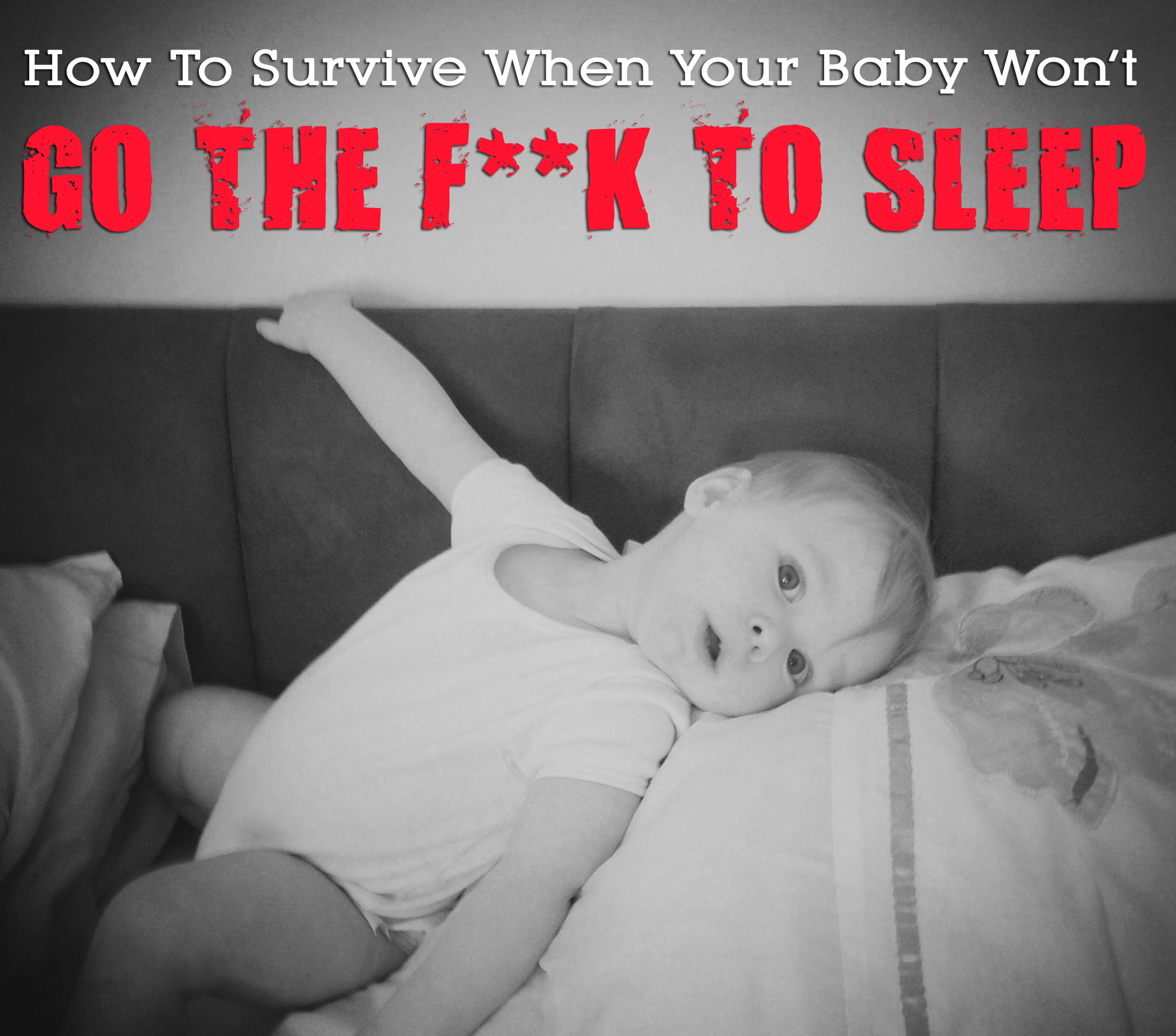 How to Survive When Your Baby Won't Go the F**k to Sleep ...