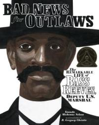 Bad News for Outlaws: The Remarkable Life of Bass Reeves ...