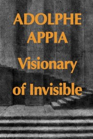 Adolphe Appia Visionary of Invisible