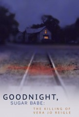movie Goodnight, Sugar Babe: The Killing of Vera Jo Reigle (2013)