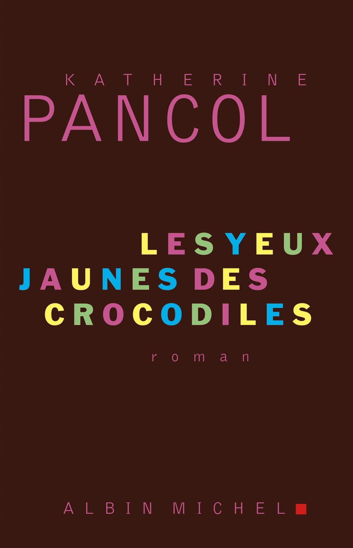 Les Yeux Jaunes Des Crocodiles Livre : jaunes, crocodiles, livre, Jaunes, Crocodiles, Katherine, Pancol, Littérature, Roman, Canadien, étranger, Leslibraires.ca