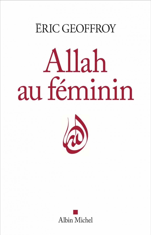 Le Soufisme Et Les Femmes : soufisme, femmes, Allah, Féminin:, Féminin, Femme, Tradition, Soufie, Geoffroy, Spiritualité/Religion, Religions, Leslibraires.ca