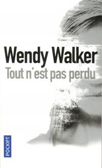 Tout N Est Pas Perdu : perdu, N'est, Perdu, Wendy, Walker, Littérature, Roman, Polar/Suspense, Leslibraires.ca
